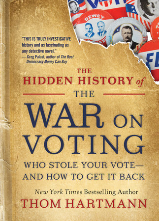 The Hidden History of the War on Voting by Thom Hartmann