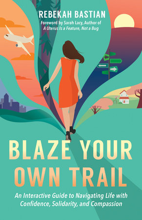 Blaze Your Own Trail by Rebekah Bastian