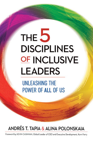 The 5 Disciplines of Inclusive Leaders by Andrés T. Tapia and Alina Polonskaia