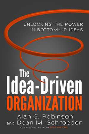 The Idea-Driven Organization by Alan G. Robinson and Dean M. Schroeder