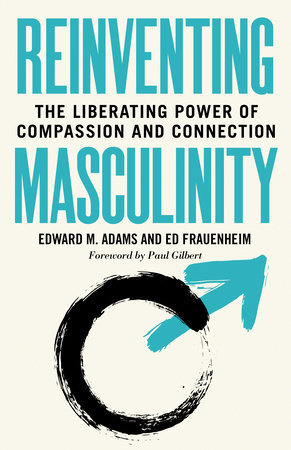 Reinventing Masculinity by Edward M. Adams and Ed Frauenheim