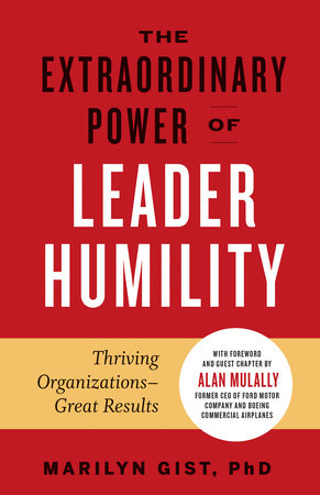 The Extraordinary Power of Leader Humility by Marilyn Gist, PhD