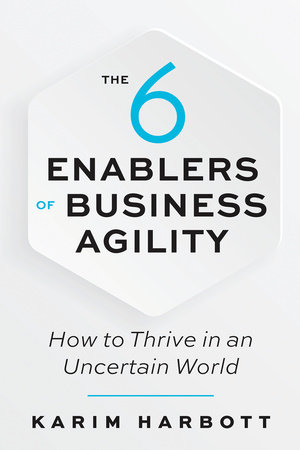 The 6 Enablers of Business Agility by Karim Harbott