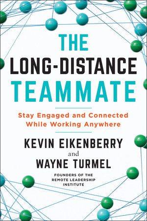 The Long-Distance Teammate by Kevin Eikenberry and Wayne Turmel