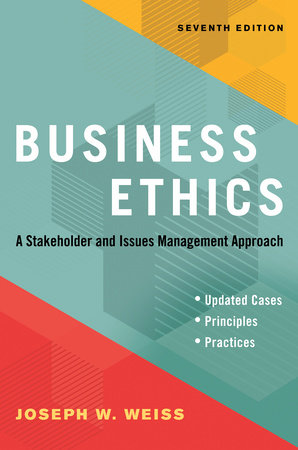 Business Ethics, Seventh Edition by Joseph W. Weiss