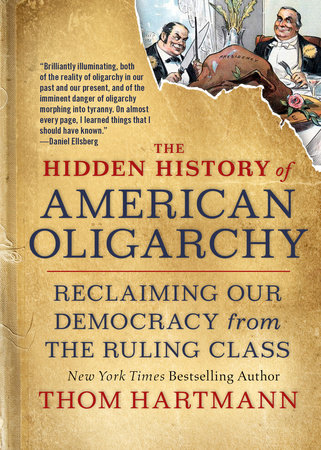 The Hidden History of American Oligarchy by Thom Hartmann