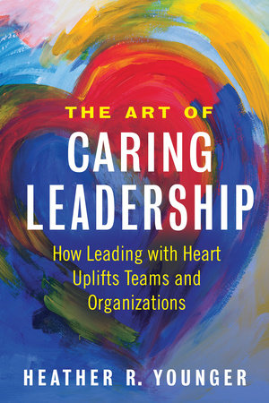 The Art of Caring Leadership by Heather R. Younger
