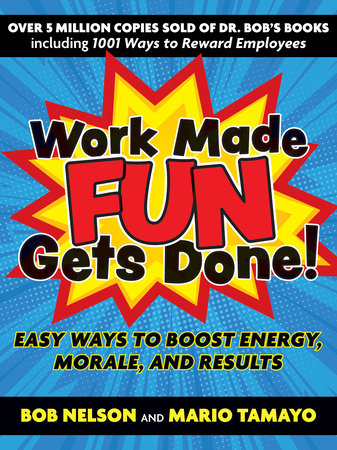 Work Made Fun Gets Done! by Bob Nelson and Mario Tamayo