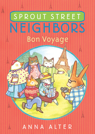 Sprout Street Neighbors: Bon Voyage by Anna Alter