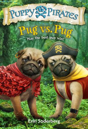 Puppy Pirates #6: Pug vs. Pug by Erin Soderberg