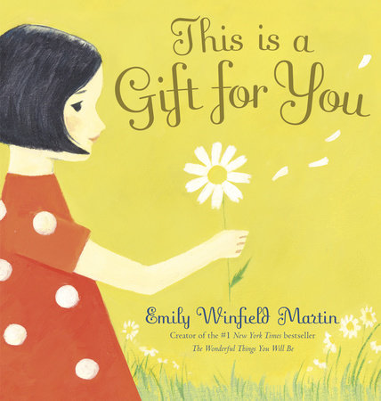 This Is a Gift for You by Emily Winfield Martin
