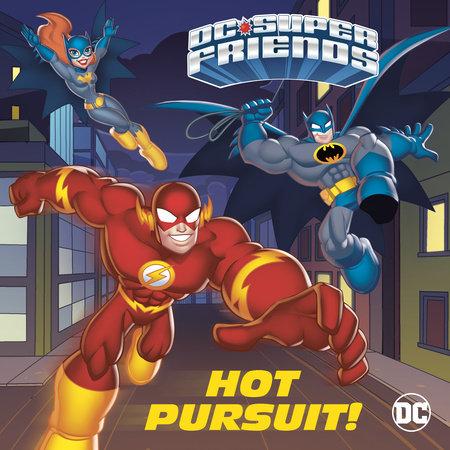 Hot Pursuit! (DC Super Friends) by Steve Foxe