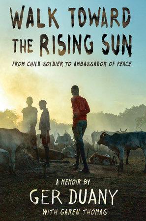 Walk Toward the Rising Sun by Ger Duany and Garen Thomas