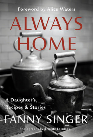 Always Home: A Daughter's Recipes & Stories by Fanny Singer