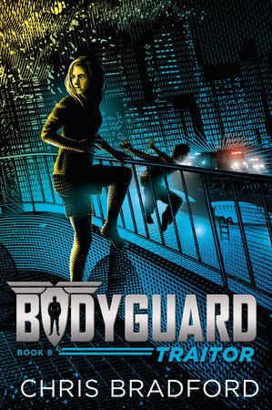 Bodyguard: Traitor (Book 8) by Chris Bradford