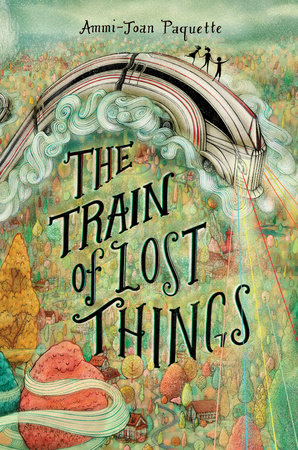 The Train of Lost Things by Ammi-Joan Paquette | PenguinRandomHouse com:  Books