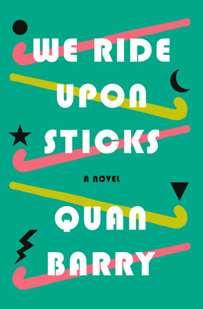 We Ride Upon Sticks by Quan Barry