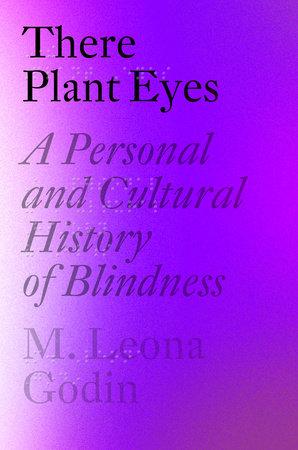 There Plant Eyes by M. Leona Godin