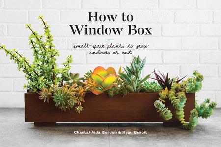 How to Window Box by Chantal Aida Gordon and Ryan Benoit