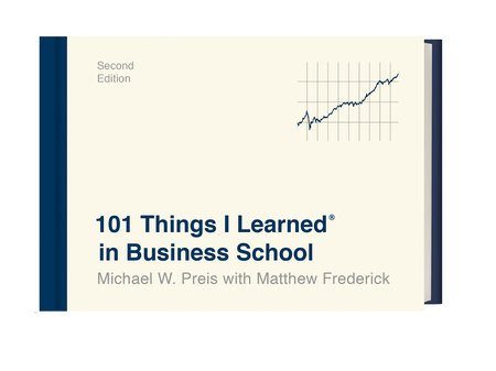 101 Things I Learned® in Business School (Second Edition) by Michael W. Preis and Matthew Frederick
