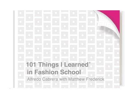 101 Things I Learned® in Fashion School by Alfredo Cabrera and Matthew Frederick