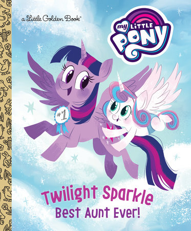 Twilight Sparkle: Best Aunt Ever! (My Little Pony) by Tallulah May