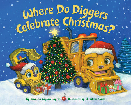 Where Do Diggers Celebrate Christmas? by Brianna Caplan Sayres