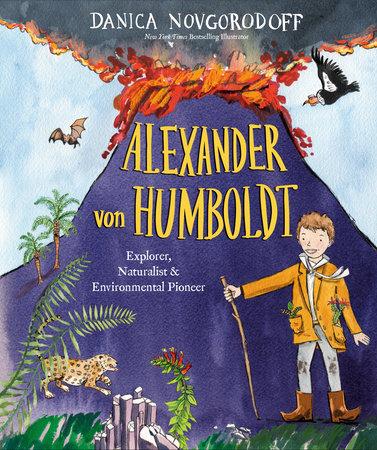Alexander von Humboldt by Danica Novgorodoff
