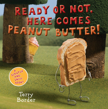 Ready or Not, Here Comes Peanut Butter! by Terry Border