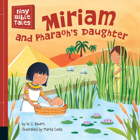 Miriam and Pharaoh's Daughter by W. C. Bauers; Illustrated by Marta Costa