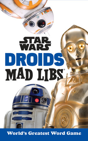 Star Wars Droids Mad Libs by Brandon T. Snider
