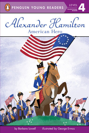 Alexander Hamilton: American Hero by Barbara Lowell