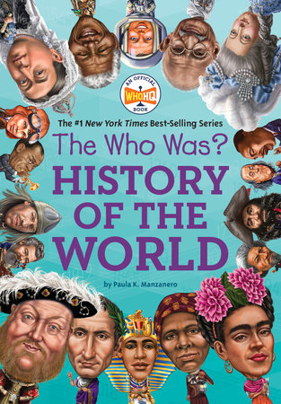 The Who Was? History of the World by Paula K. Manzanero and Who HQ