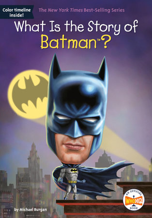 What Is the Story of Batman? by Michael Burgan; Illustrated by Jake Murray