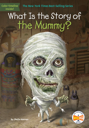 What Is the Story of the Mummy? by Sheila Keenan and Who HQ