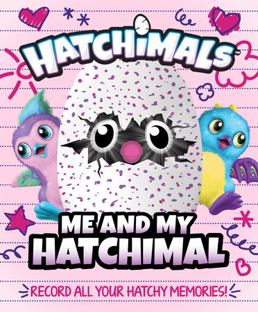 Me and My Hatchimal