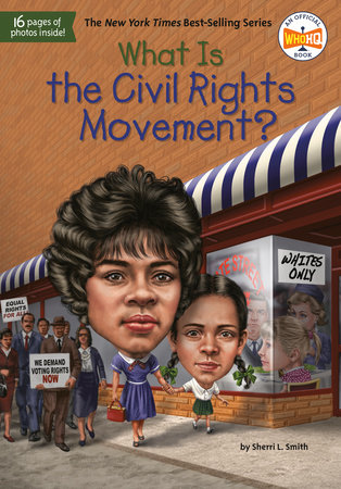 What Is the Civil Rights Movement? by Sherri L. Smith and Who HQ