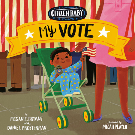Citizen Baby: My Vote by Megan E. Bryant and Daniel Prosterman; Illustrated by Micah Player