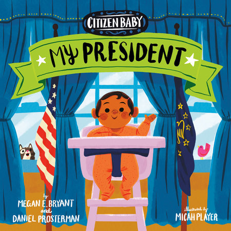 Citizen Baby: My President by Megan E. Bryant and Daniel Prosterman