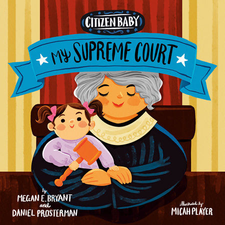 Citizen Baby: My Supreme Court by Megan E. Bryant and Daniel Prosterman