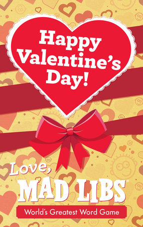 Happy Valentine's Day! Love, Mad Libs by Mad Libs and Dan Alleva