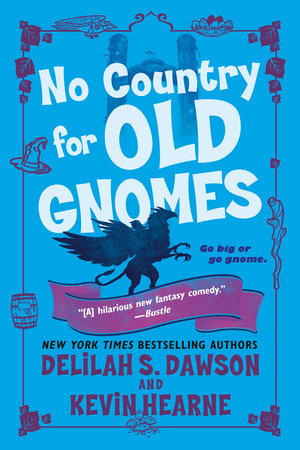 No Country for Old Gnomes by Kevin Hearne and Delilah S. Dawson