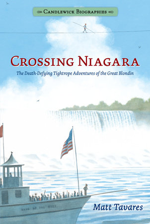 Crossing Niagara: Candlewick Biographies by Matt Tavares