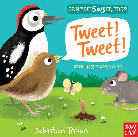 Can You Say It, Too? Tweet! Tweet! by Nosy Crow
