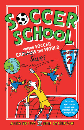Soccer School Season 2: Where Soccer Explains (Saves) the World by Alex Bellos and Ben Lyttleton