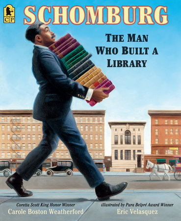 Schomburg: The Man Who Built a Library by Carole Boston Weatherford