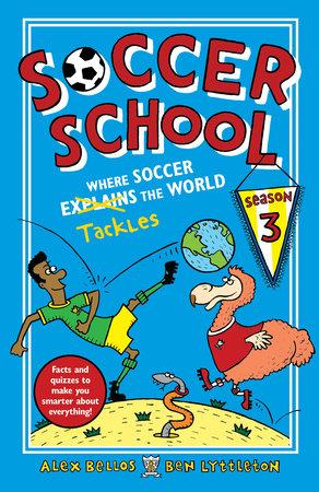 Soccer School Season 3: Where Soccer Explains (Tackles) the World by Alex Bellos and Ben Lyttleton