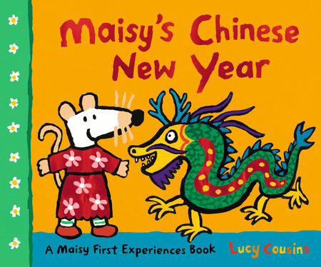 Maisy's Chinese New Year by Lucy Cousins