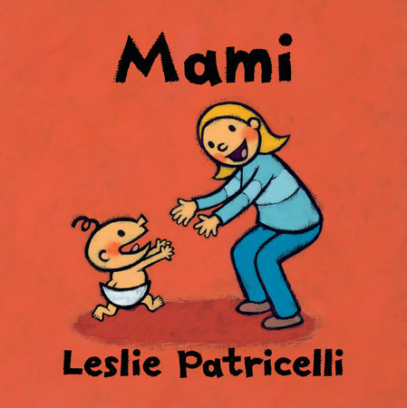 Mami by Leslie Patricelli