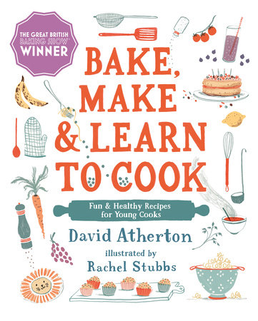 Bake, Make, and Learn to Cook  by David Atherton